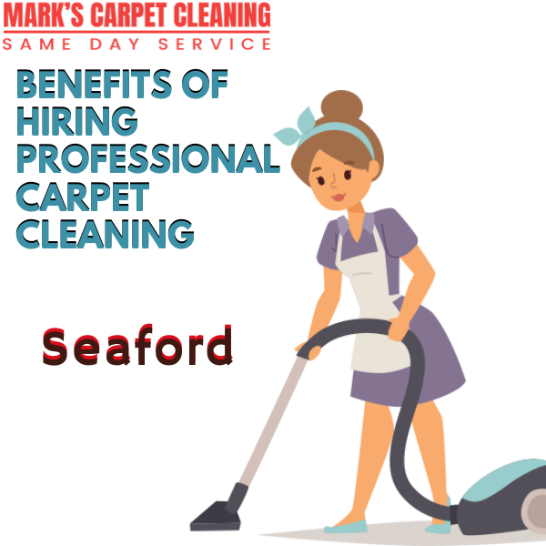 Benefits of hiring Marks carpet cleaning Seaford
