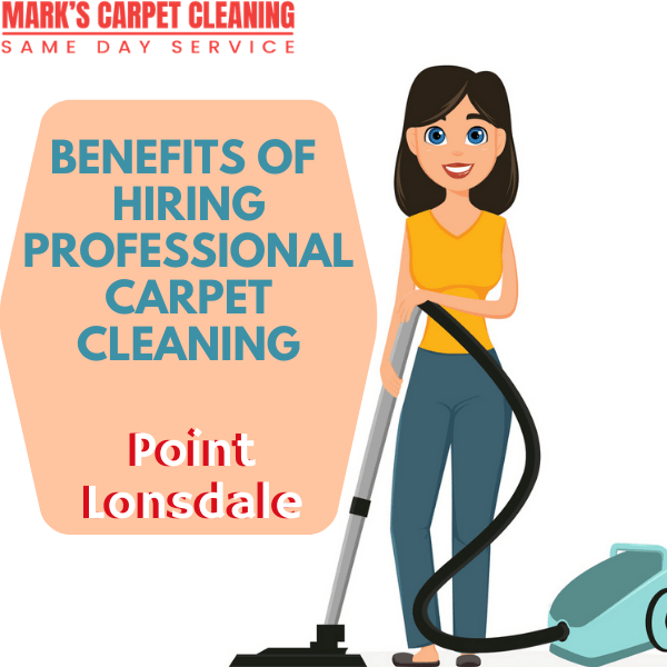 Benefits of hiring of Marks carpet cleaning Point Lonsdale
